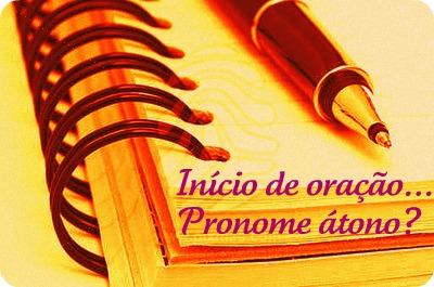 No início de oração não é permitido o uso de pronome oblíquo átono