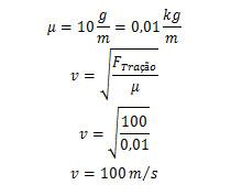 Cálculo de velocidade de propagação de onda em corda tracionada com força de 100 N e  densidade linear de 10 g/m.