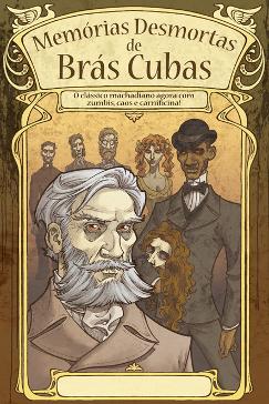 A imagem é capa do livro Memórias Desmortas de Brás Cubas, de Pedro Vieira. Editora Tarja Editorial